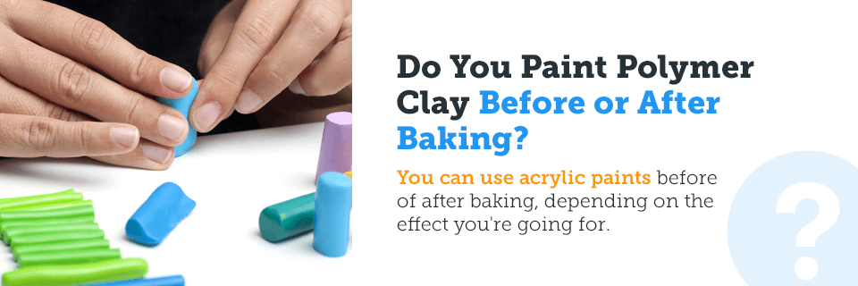 do you paint polymer clay before or after baking it