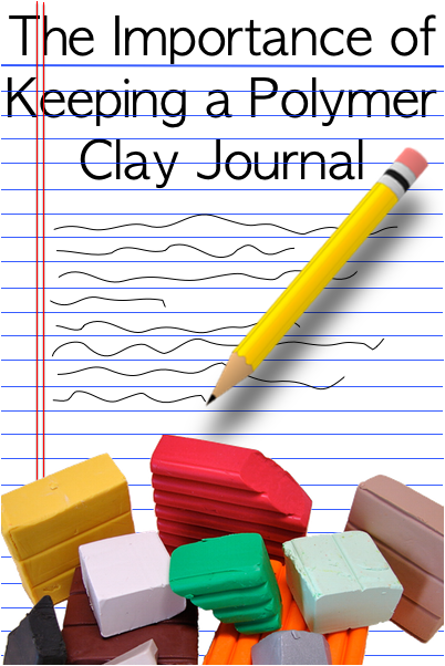 The Importance of Keeping a Polymer Clay Journal