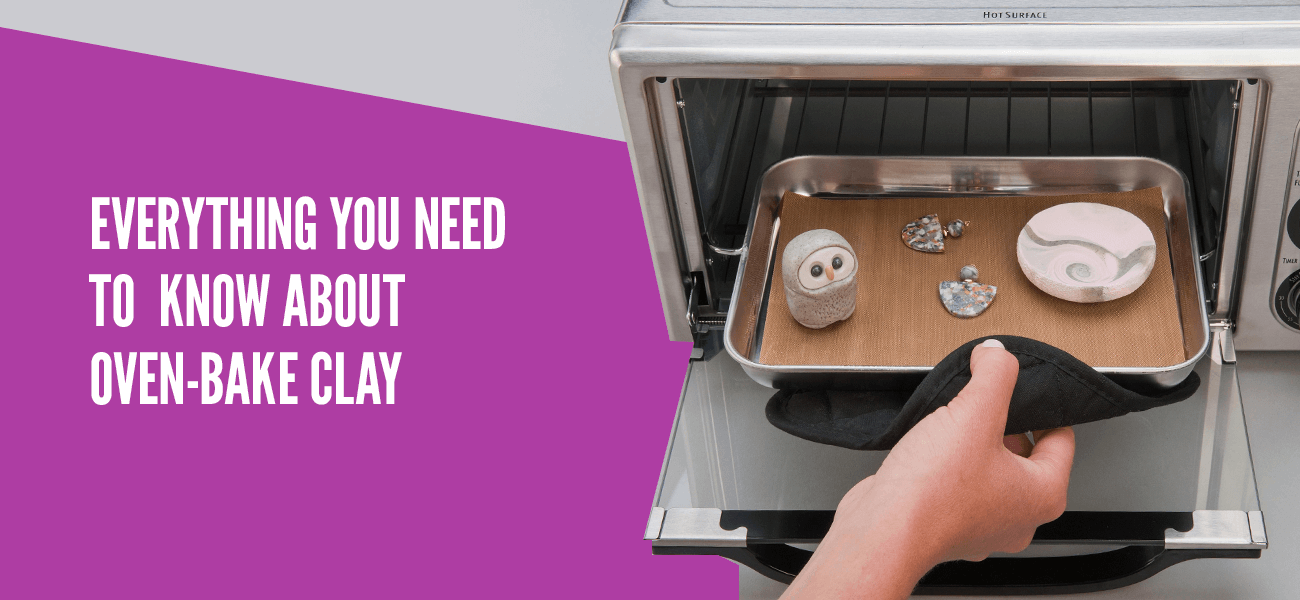Everything You Need to Know About Oven-Bake Clay