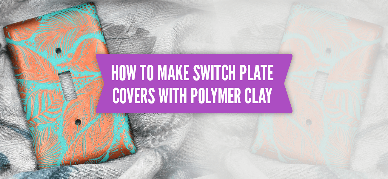 How to Make Switch Plate Covers With Polymer Clay