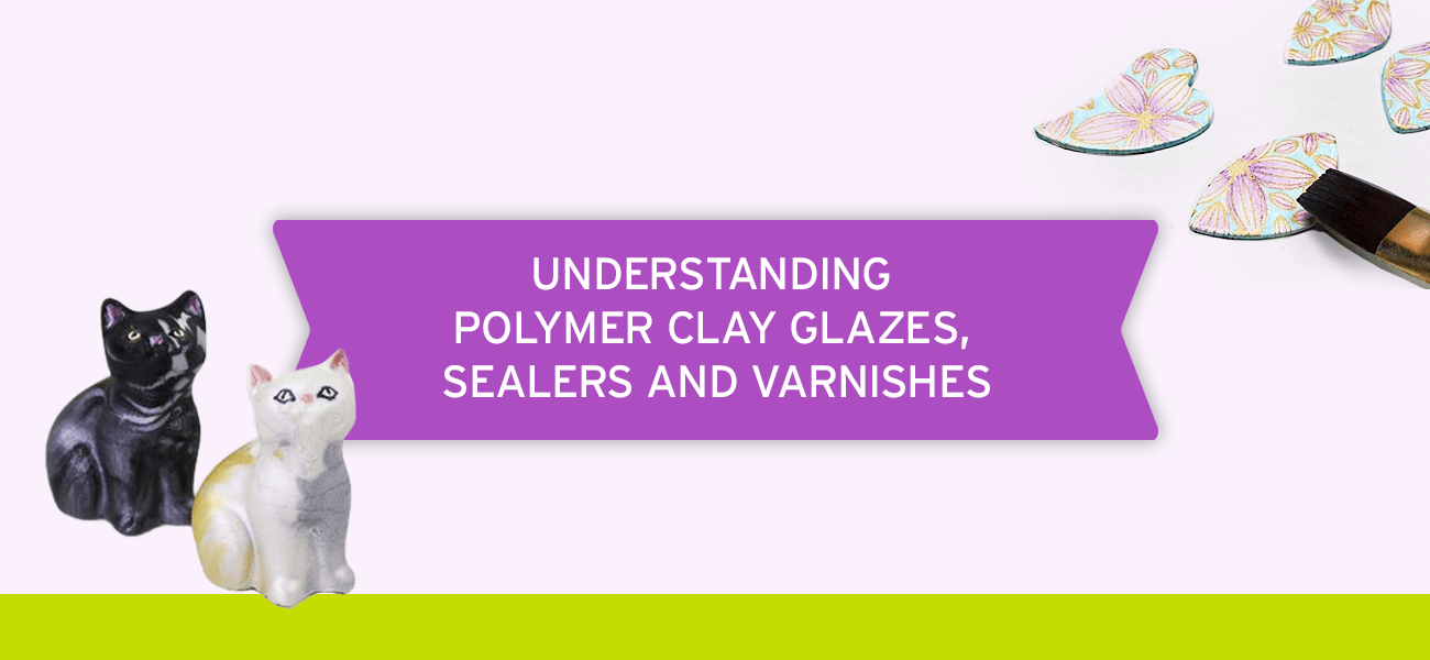 Understanding Polymer Clay Glazes, Sealers and Varnishes